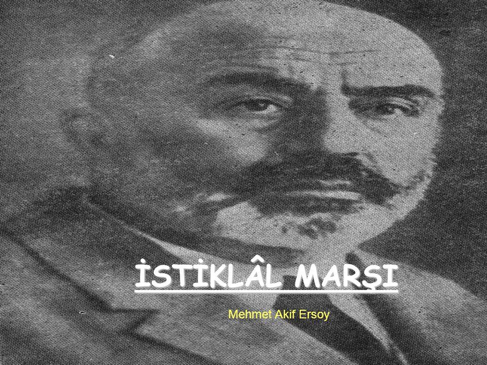 iSTiKLAL MARSI İSTİKLÂL MARŞI Mehmet Akif Ersoy