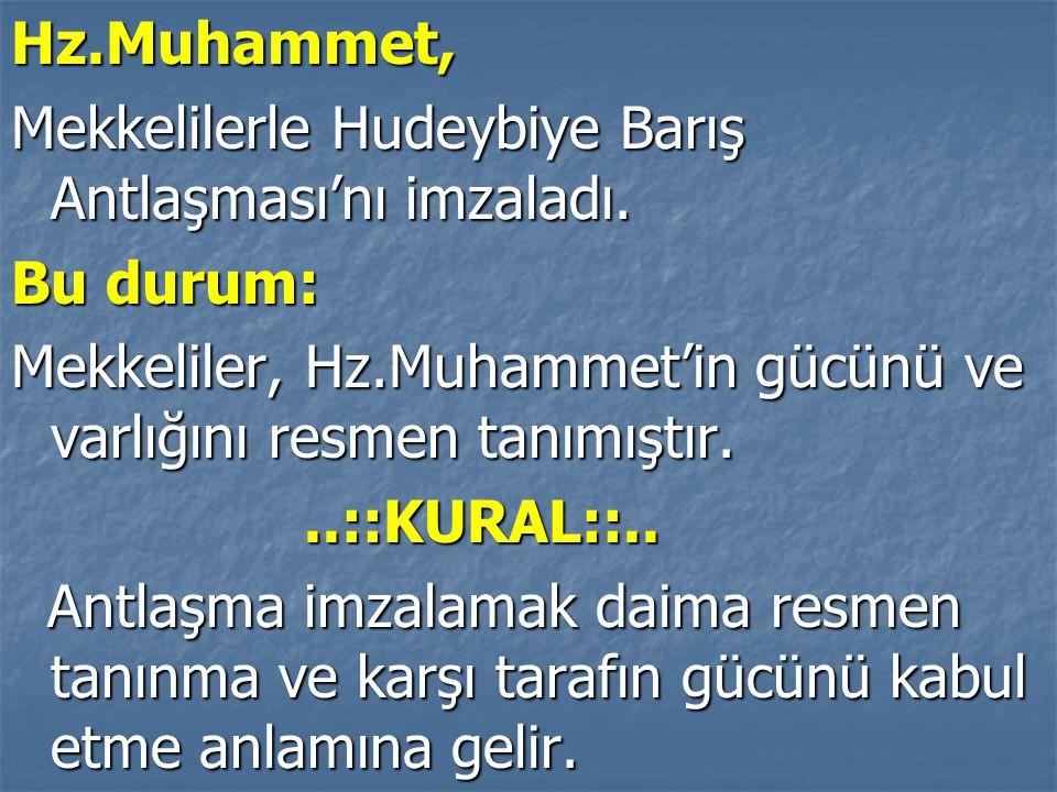 Hz.Muhammet, Mekkelilerle Hudeybiye Barış Antlaşması'nı imzaladı. Bu durum: Mekkeliler, Hz.Muhammet'in gücünü ve varlığını resmen tanımıştır.