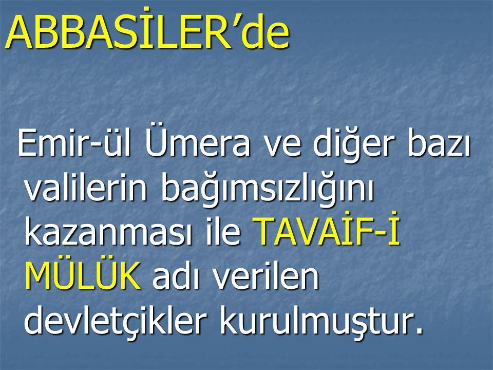 ABBASİLER'de Emir-ül Ümera ve diğer bazı valilerin bağımsızlığını kazanması ile TAVAİF-İ MÜLÜK adı verilen devletçikler kurulmuştur.