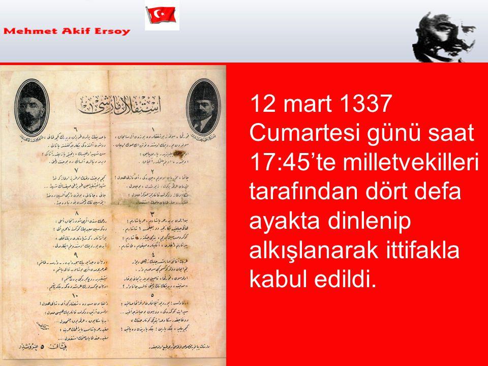 12 mart 1337 Cumartesi günü saat 17:45'te milletvekilleri tarafından dört defa ayakta dinlenip alkışlanarak ittifakla kabul edildi.