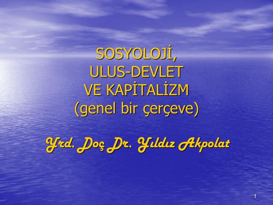 SOSYOLOJİ, ULUS-DEVLET VE KAPİTALİZM (genel bir çerçeve) Yrd. Doç Dr
