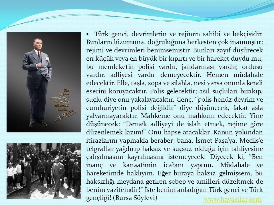 ▪ Türk genci, devrimlerin ve rejimin sahibi ve bekçisidir