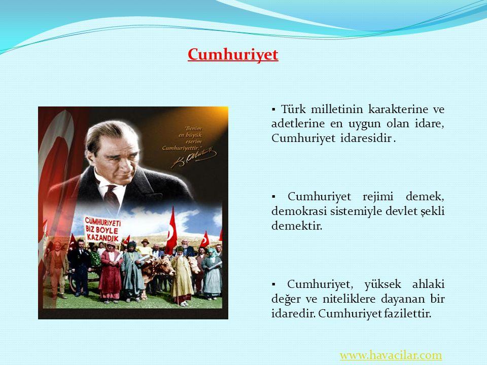 Cumhuriyet ▪ Türk milletinin karakterine ve adetlerine en uygun olan idare, Cumhuriyet idaresidir .