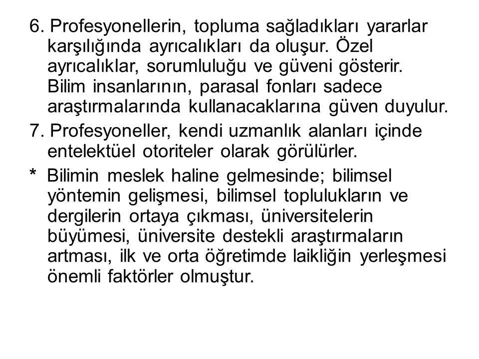 6. Profesyonellerin, topluma sağladıkları yararlar karşılığında ayrıcalıkları da oluşur.