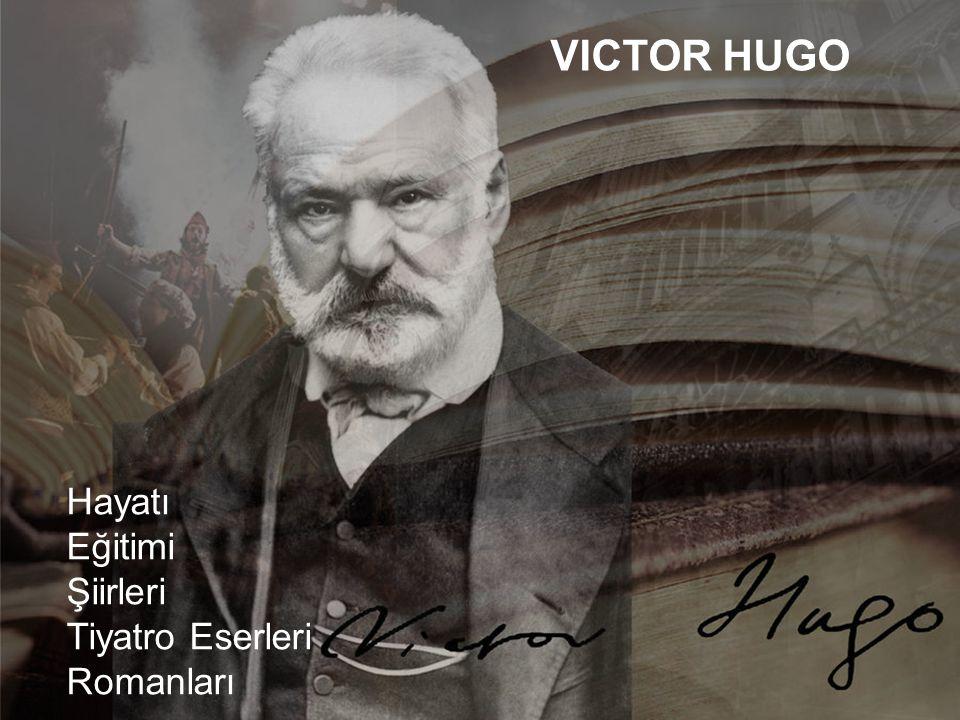 VICTOR HUGO Hayatı Eğitimi Şiirleri Tiyatro Eserleri Romanları