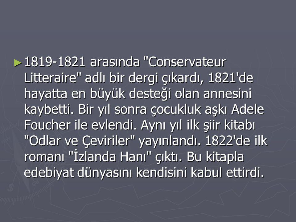 1819-1821 arasında Conservateur Litteraire adlı bir dergi çıkardı, 1821 de hayatta en büyük desteği olan annesini kaybetti.