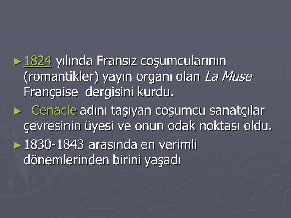 1824 yılında Fransız coşumcularının (romantikler) yayın organı olan La Muse Française dergisini kurdu.
