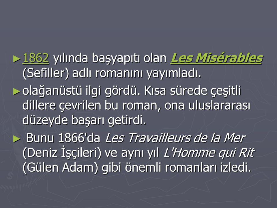 1862 yılında başyapıtı olan Les Misérables (Sefiller) adlı romanını yayımladı.
