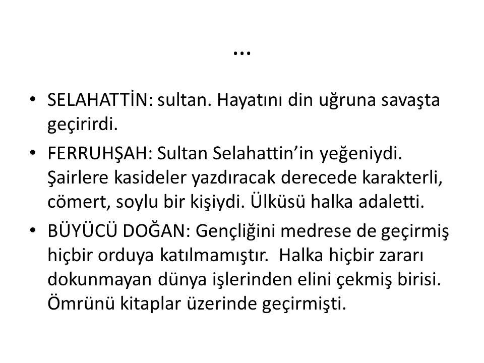 … SELAHATTİN: sultan. Hayatını din uğruna savaşta geçirirdi.