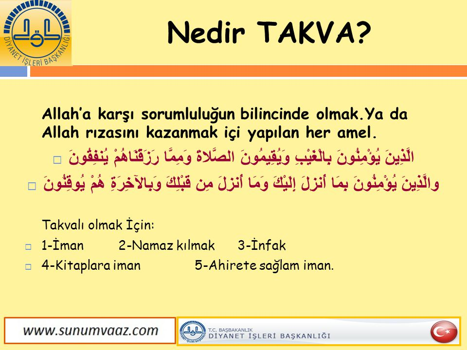 Nedir TAKVA Allah'a karşı sorumluluğun bilincinde olmak.Ya da Allah rızasını kazanmak içi yapılan her amel.