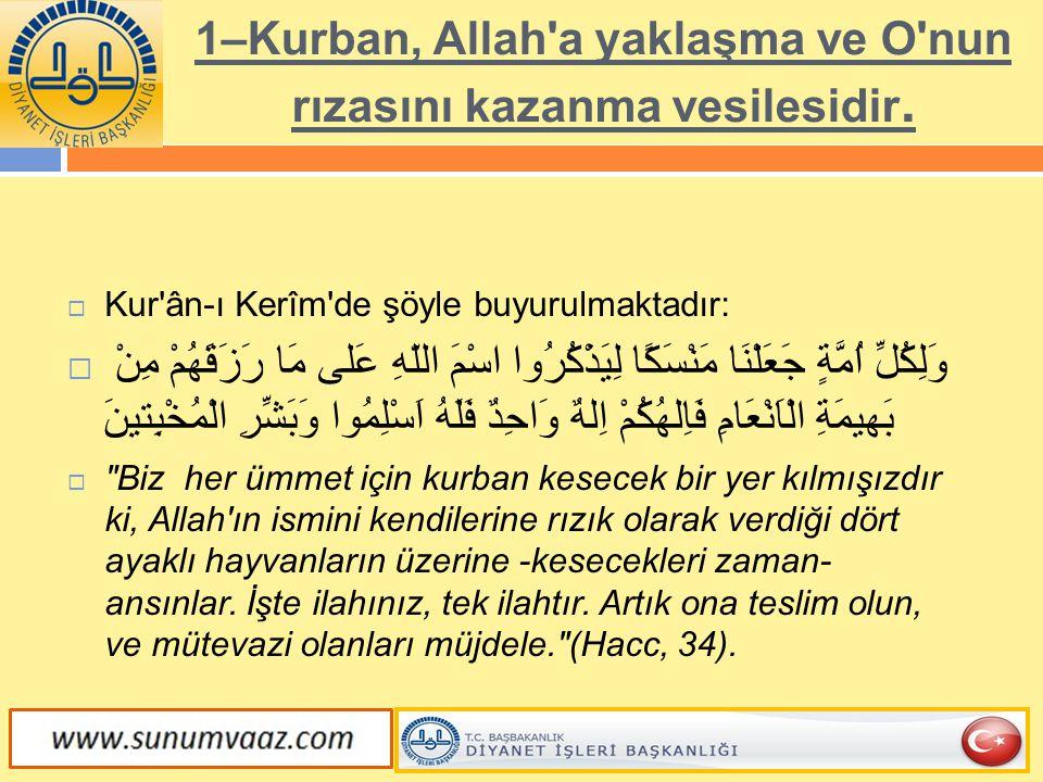 1–Kurban, Allah a yaklaşma ve O nun rızasını kazanma vesilesidir.