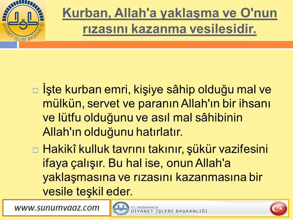 Kurban, Allah a yaklaşma ve O nun rızasını kazanma vesilesidir.