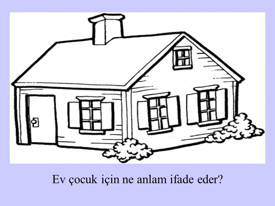 Ev çocuk için ne anlam ifade eder