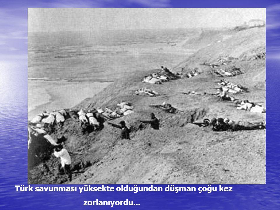 Türk savunması yüksekte olduğundan düşman çoğu kez