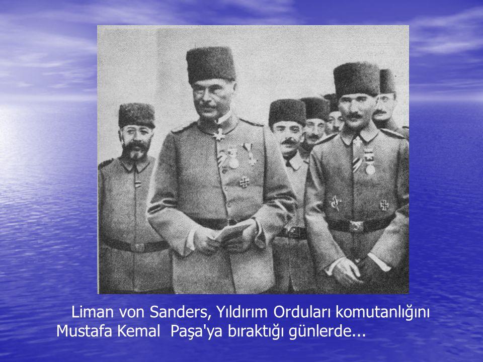 Liman von Sanders, Yıldırım Orduları komutanlığını Mustafa Kemal Paşa ya bıraktığı günlerde...