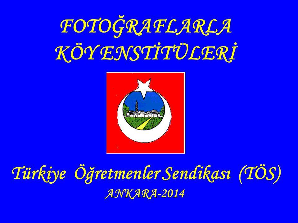 FOTOĞRAFLARLA KÖY ENSTİTÜLERİ Türkiye Öğretmenler Sendikası (TÖS) ANKARA-2014