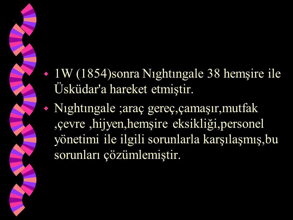1W (1854)sonra Nıghtıngale 38 hemşire ile Üsküdar a hareket etmiştir.