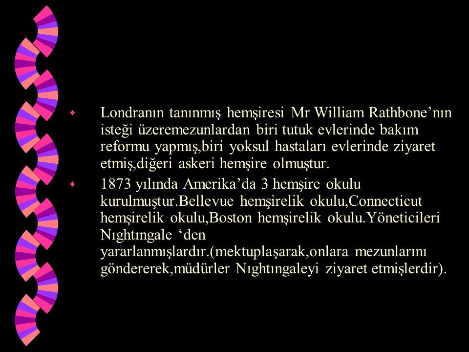 Londranın tanınmış hemşiresi Mr William Rathbone'nın isteği üzeremezunlardan biri tutuk evlerinde bakım reformu yapmış,biri yoksul hastaları evlerinde ziyaret etmiş,diğeri askeri hemşire olmuştur.