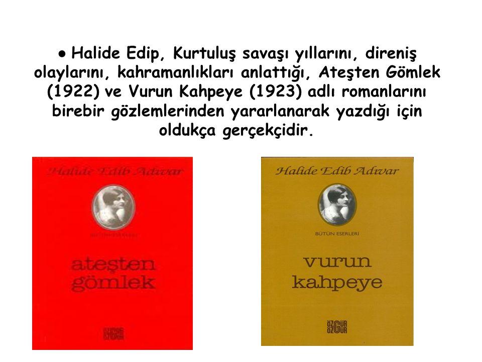 Halide Edip, Kurtuluş savaşı yıllarını, direniş olaylarını, kahramanlıkları anlattığı, Ateşten Gömlek (1922) ve Vurun Kahpeye (1923) adlı romanlarını birebir gözlemlerinden yararlanarak yazdığı için oldukça gerçekçidir.