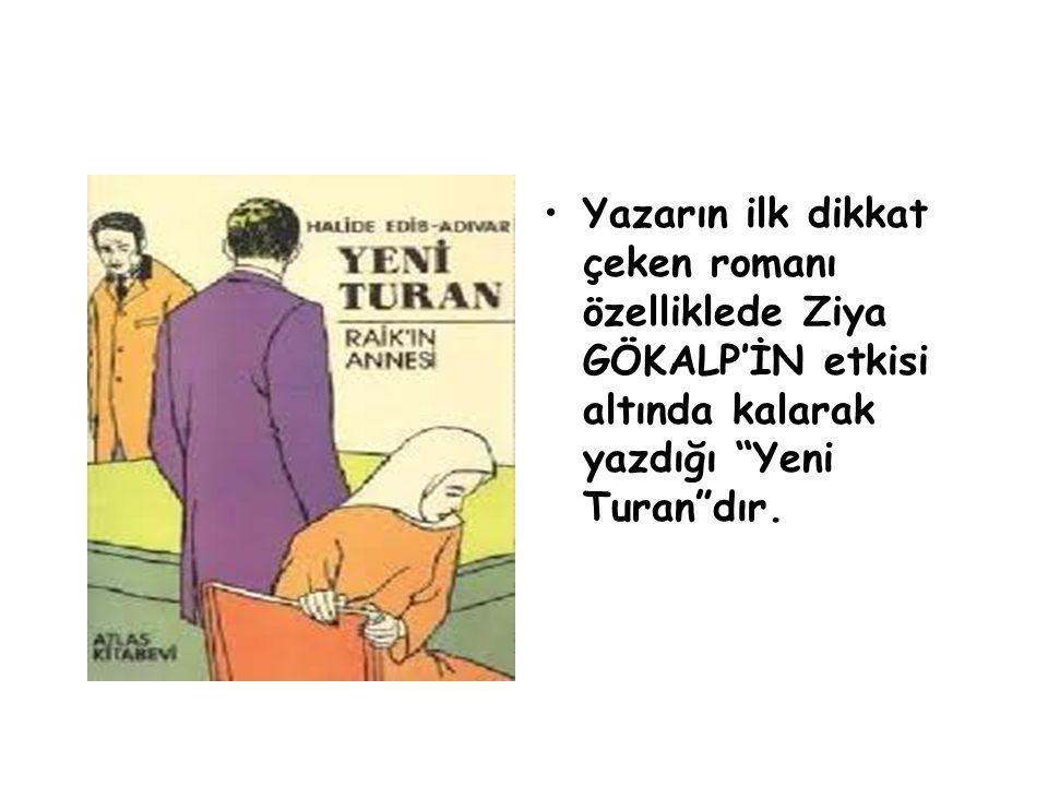 Yazarın ilk dikkat çeken romanı özelliklede Ziya GÖKALP'İN etkisi altında kalarak yazdığı Yeni Turan dır.