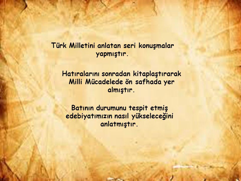 Türk Milletini anlatan seri konuşmalar yapmıştır.