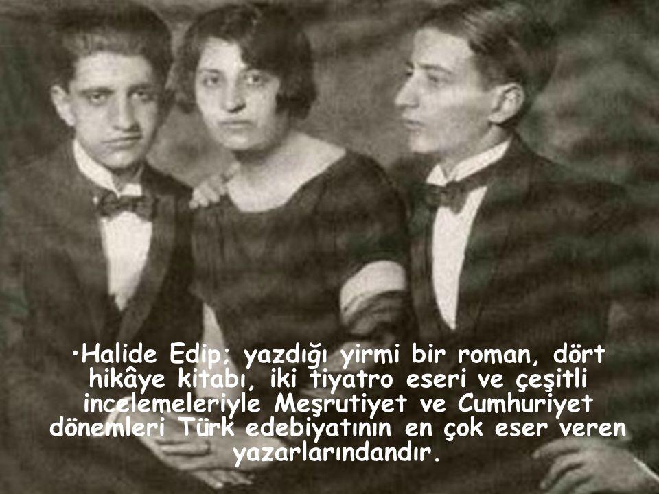Halide Edip; yazdığı yirmi bir roman, dört hikâye kitabı, iki tiyatro eseri ve çeşitli incelemeleriyle Meşrutiyet ve Cumhuriyet dönemleri Türk edebiyatının en çok eser veren yazarlarındandır.