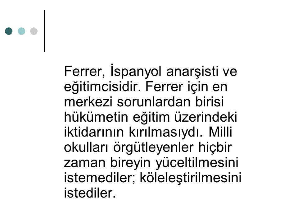 Ferrer, İspanyol anarşisti ve eğitimcisidir