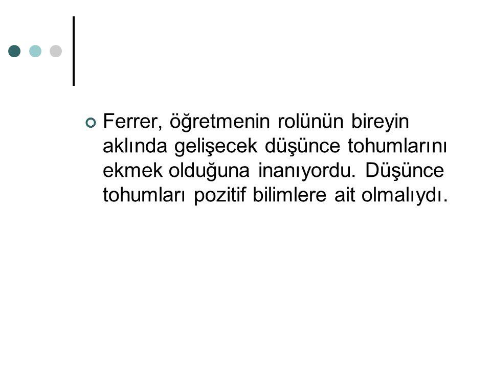 Ferrer, öğretmenin rolünün bireyin aklında gelişecek düşünce tohumlarını ekmek olduğuna inanıyordu.