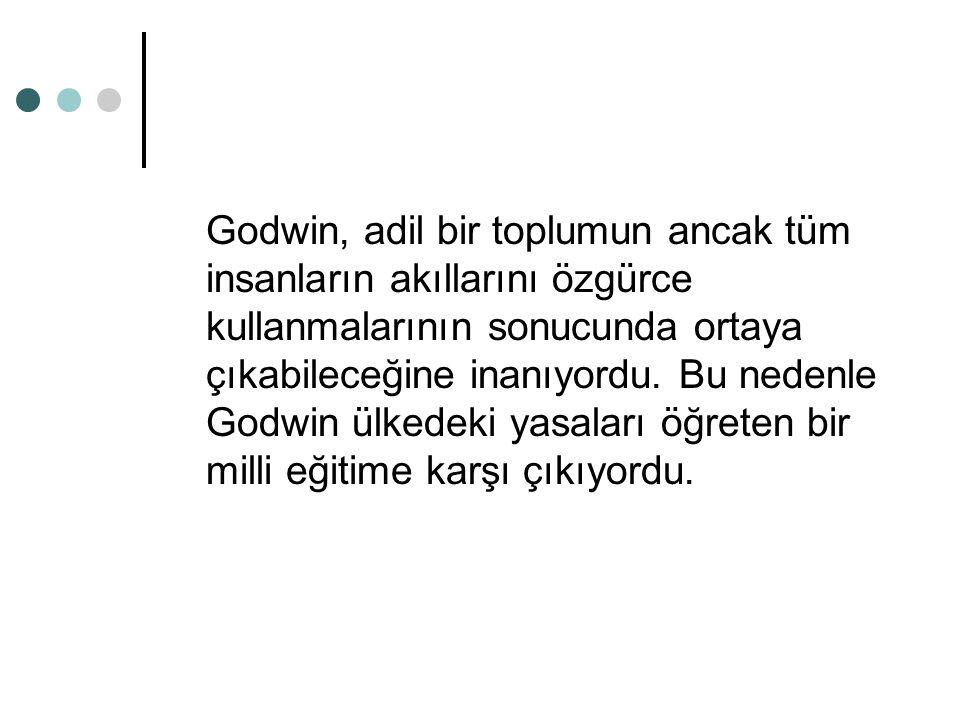 Godwin, adil bir toplumun ancak tüm insanların akıllarını özgürce kullanmalarının sonucunda ortaya çıkabileceğine inanıyordu.