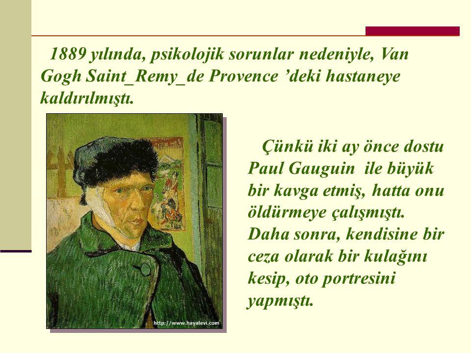 1889 yılında, psikolojik sorunlar nedeniyle, Van Gogh Saint_Remy_de Provence 'deki hastaneye kaldırılmıştı.