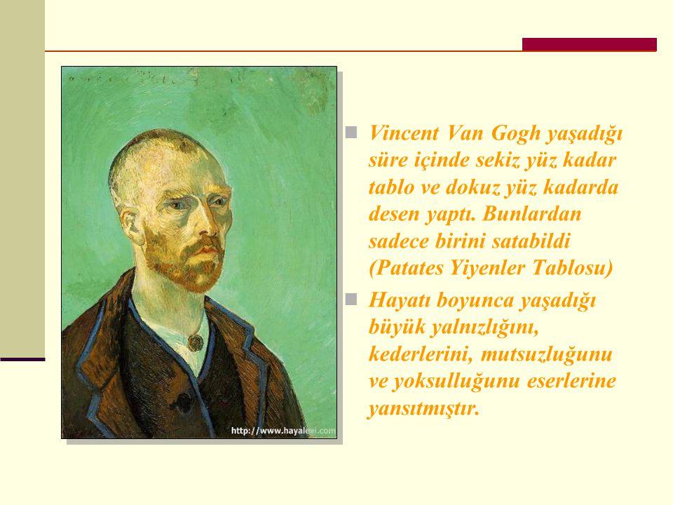 Vincent Van Gogh yaşadığı süre içinde sekiz yüz kadar tablo ve dokuz yüz kadarda desen yaptı. Bunlardan sadece birini satabildi (Patates Yiyenler Tablosu)