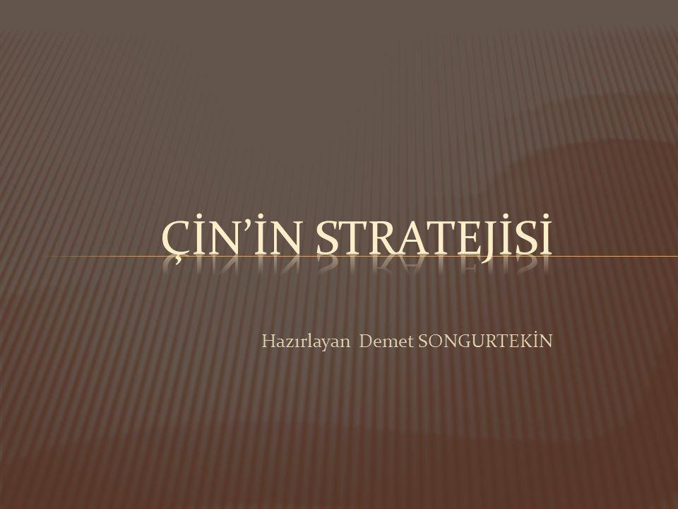 çİn'İn strateJİsİ Hazırlayan Demet SONGURTEKİN
