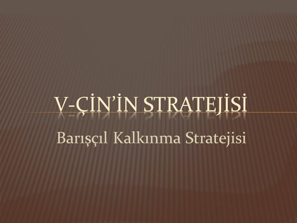 V-çİn'İn strateJİsİ Barışçıl Kalkınma Stratejisi