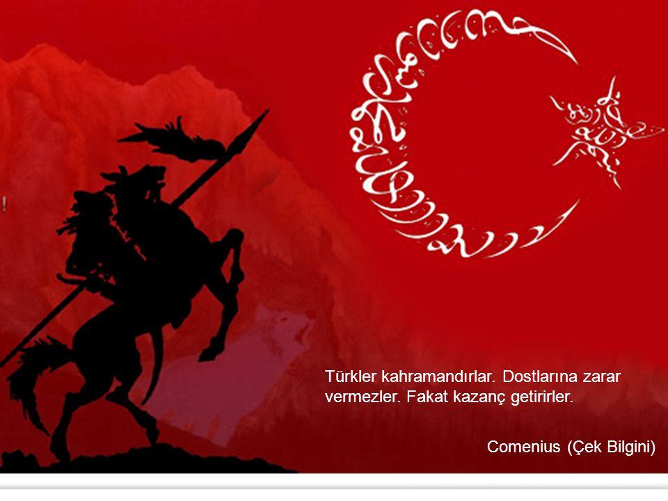 Türkler kahramandırlar. Dostlarına zarar vermezler