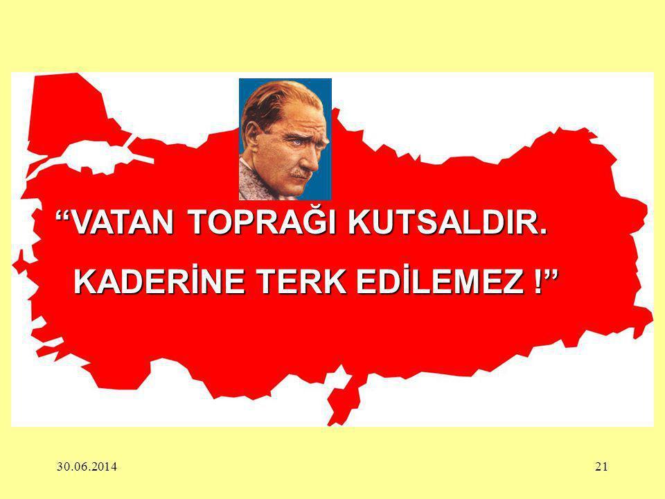 VATAN TOPRAĞI KUTSALDIR. KADERİNE TERK EDİLEMEZ !