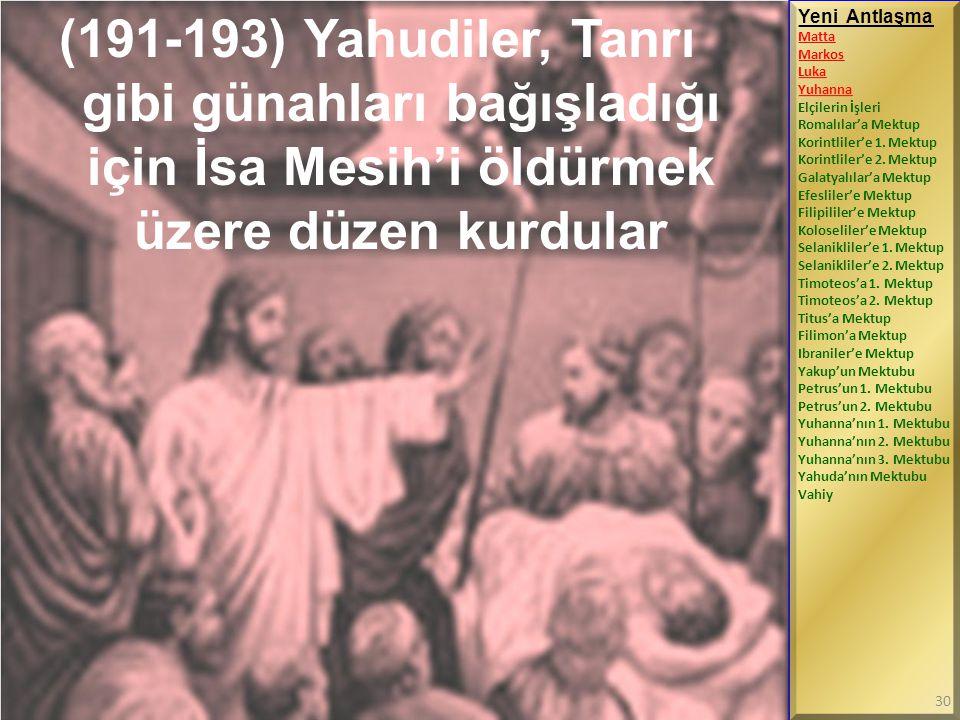 (191-193) Yahudiler, Tanrı gibi günahları bağışladığı için İsa Mesih'i öldürmek üzere düzen kurdular