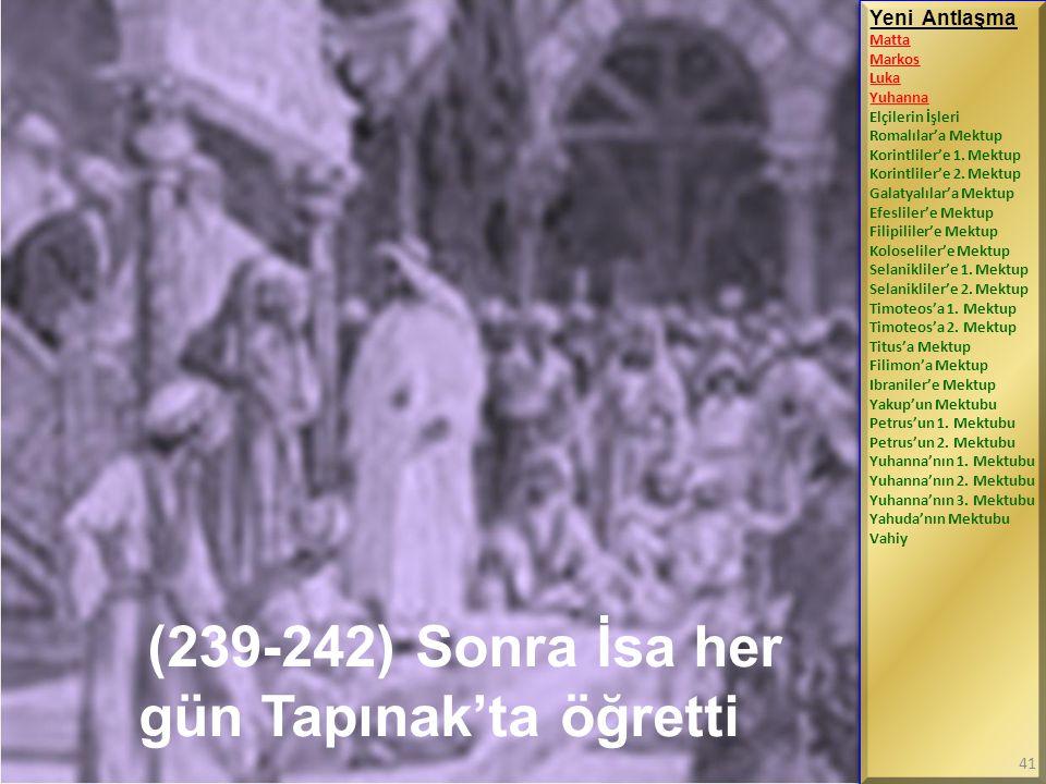 (239-242) Sonra İsa her gün Tapınak'ta öğretti