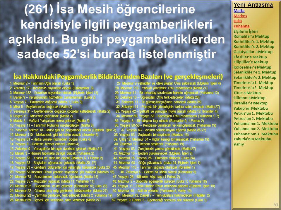 (261) İsa Mesih öğrencilerine kendisiyle ilgili peygamberlikleri açıkladı. Bu gibi peygamberliklerden sadece 52'si burada listelenmiştir