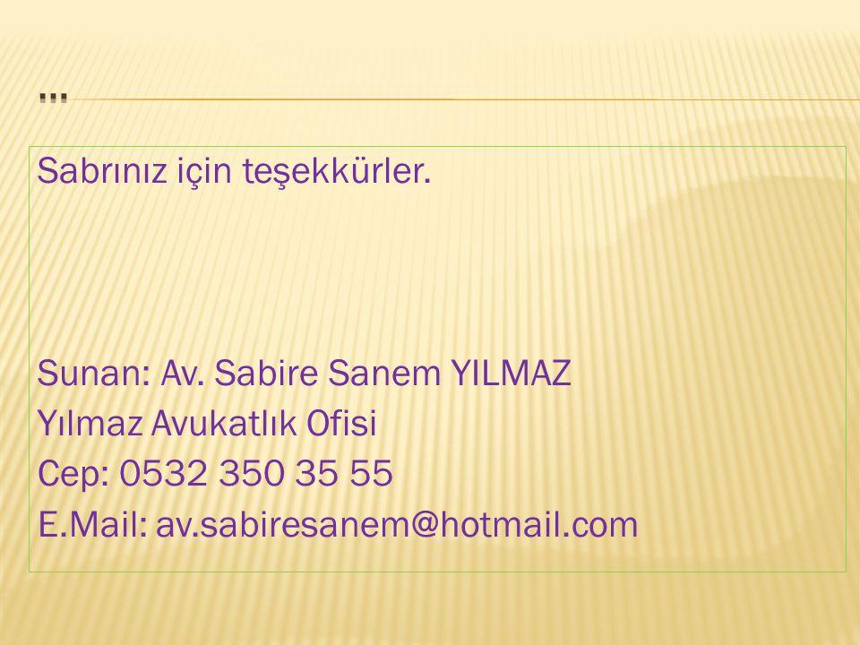 … Sabrınız için teşekkürler. Sunan: Av. Sabire Sanem YILMAZ