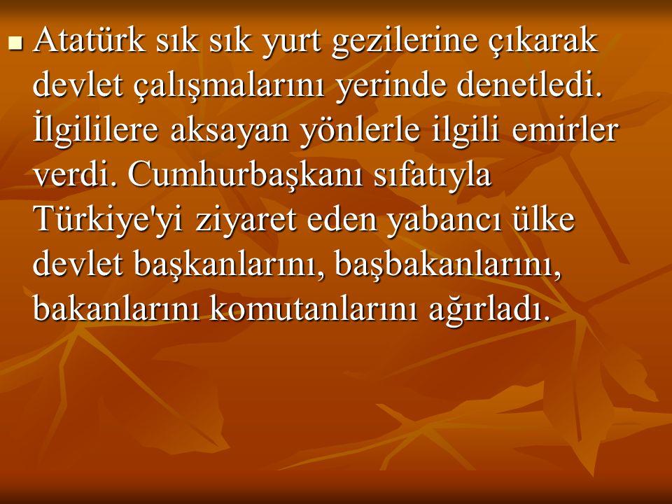 Atatürk sık sık yurt gezilerine çıkarak devlet çalışmalarını yerinde denetledi.