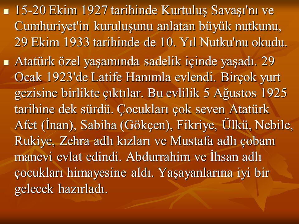 15-20 Ekim 1927 tarihinde Kurtuluş Savaşı nı ve Cumhuriyet in kuruluşunu anlatan büyük nutkunu, 29 Ekim 1933 tarihinde de 10. Yıl Nutku nu okudu.