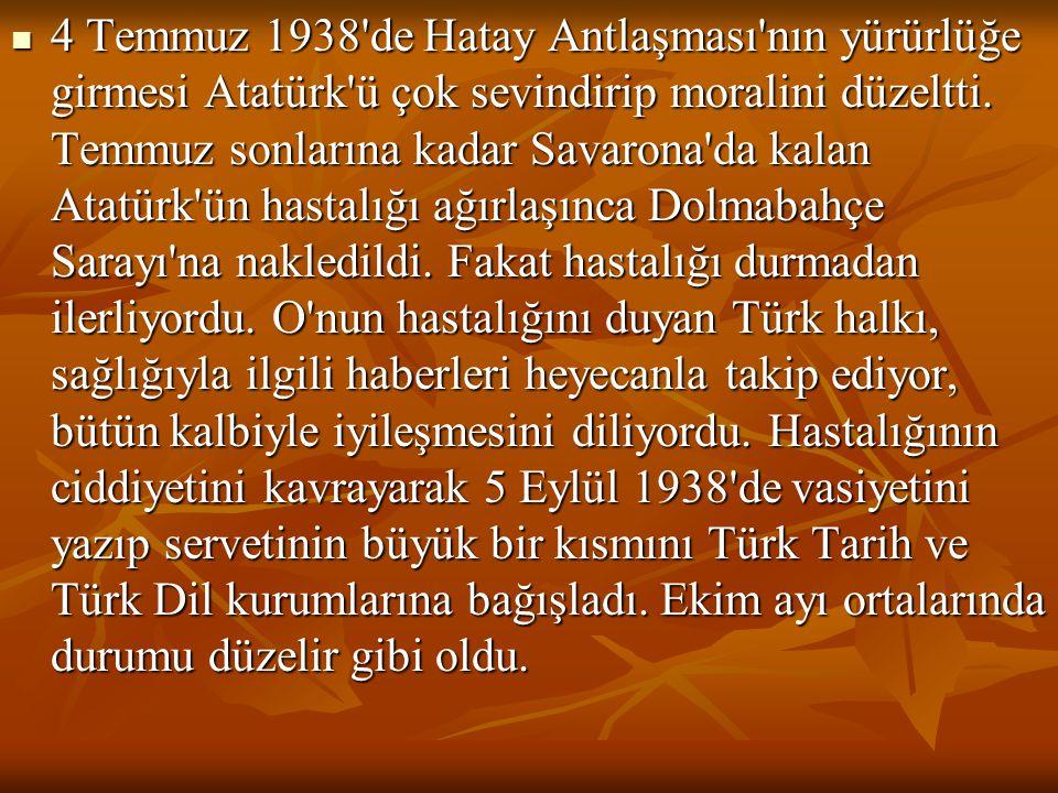 4 Temmuz 1938 de Hatay Antlaşması nın yürürlüğe girmesi Atatürk ü çok sevindirip moralini düzeltti.