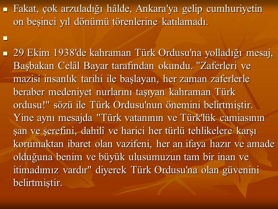 Fakat, çok arzuladığı hâlde, Ankara ya gelip cumhuriyetin on beşinci yıl dönümü törenlerine katılamadı.