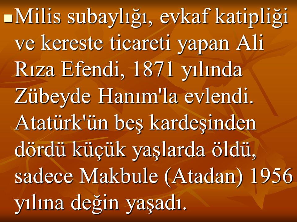 Milis subaylığı, evkaf katipliği ve kereste ticareti yapan Ali Rıza Efendi, 1871 yılında Zübeyde Hanım la evlendi.