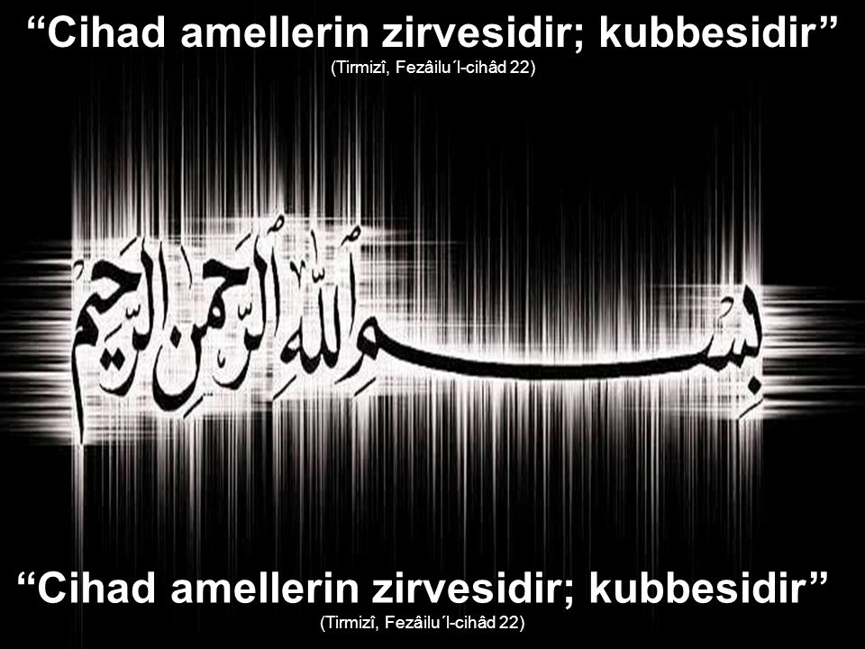 ''Cihad amellerin zirvesidir; kubbesidir''