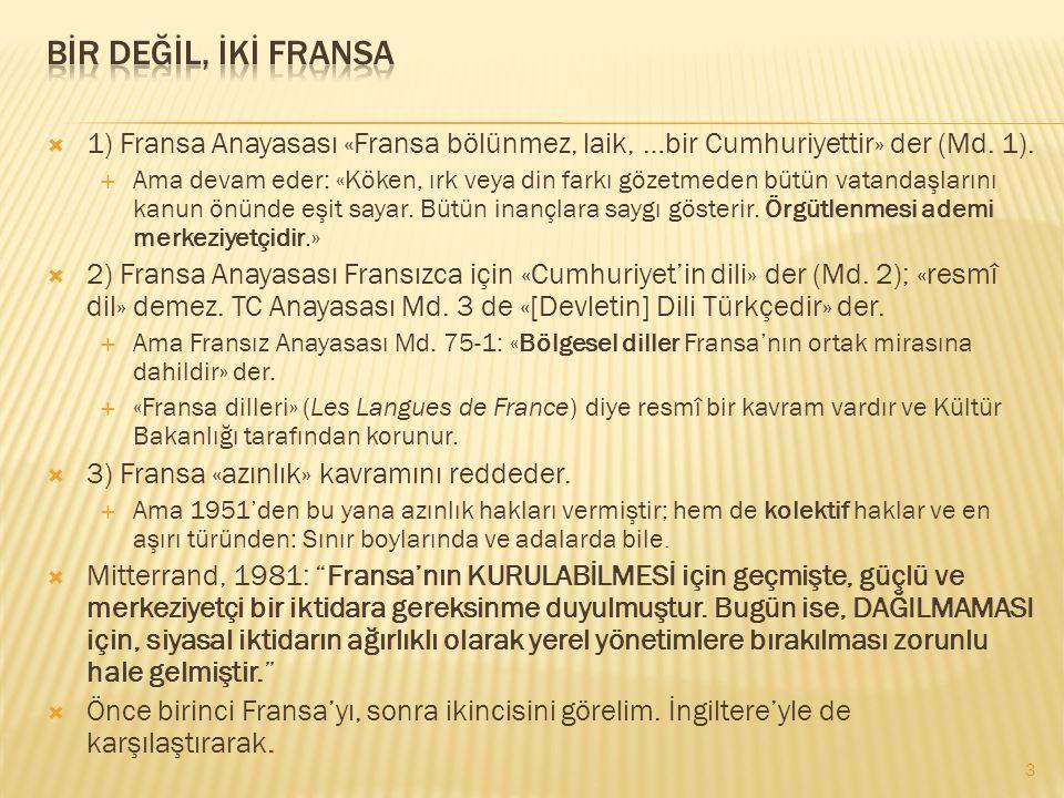 bİr değİl, İkİ fransa 1) Fransa Anayasası «Fransa bölünmez, laik, …bir Cumhuriyettir» der (Md. 1).