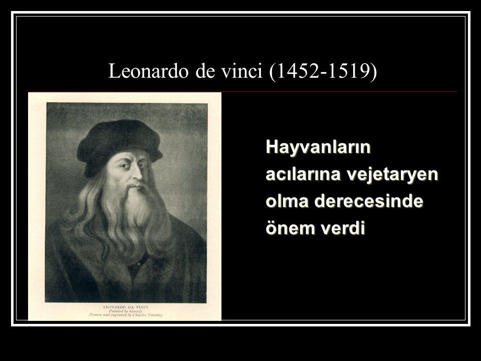 Leonardo de vinci (1452-1519) Hayvanların acılarına vejetaryen