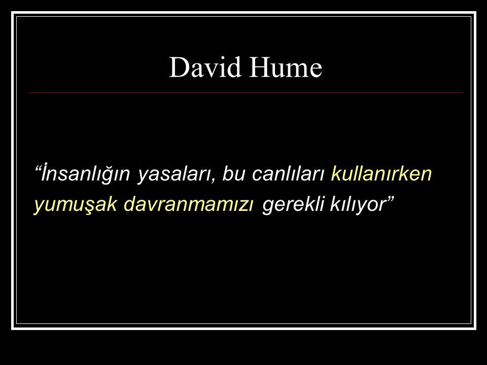 David Hume İnsanlığın yasaları, bu canlıları kullanırken