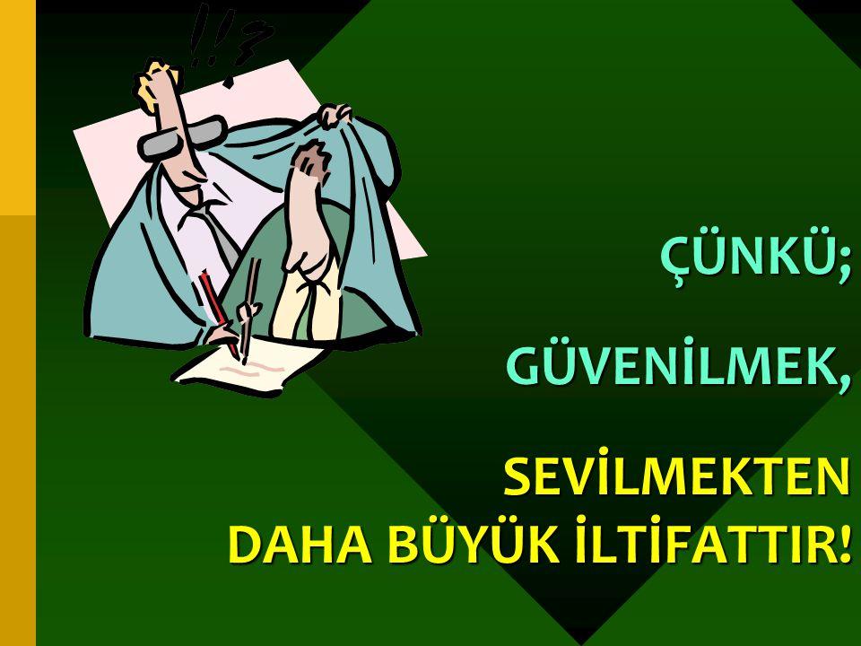 SEVİLMEKTEN DAHA BÜYÜK İLTİFATTIR!