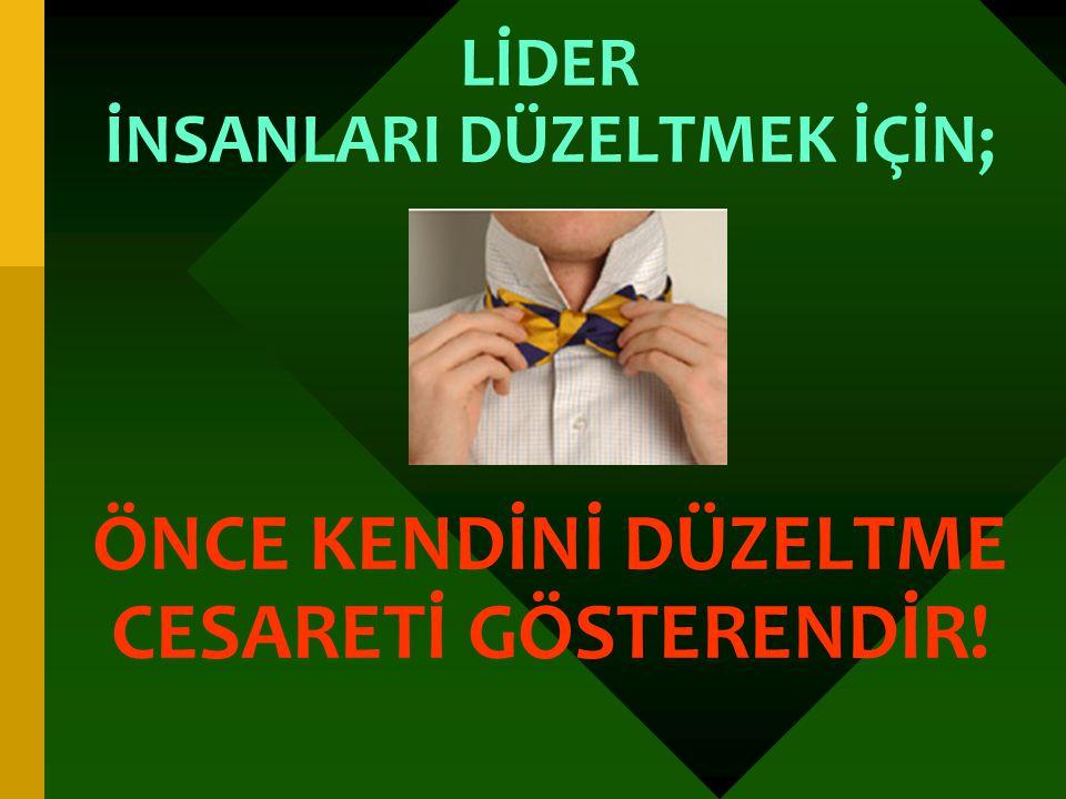 ÖNCE KENDİNİ DÜZELTME CESARETİ GÖSTERENDİR!